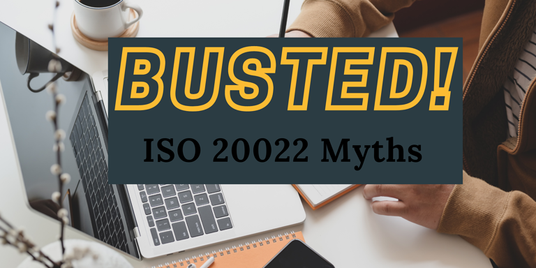 ISO 20022 Myths - Busted!